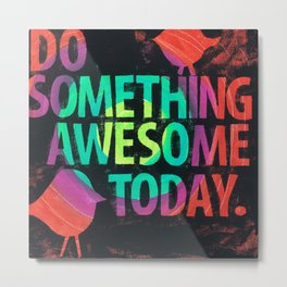 Do Something Awesome Today Metal Print