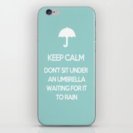 Keep Calm Don't Sit Under An Umbrella Waiting For It To Rain iPhone Skin
