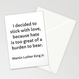 I decided as an individual to stick with love because yes, hate is too great of a burden to bear Stationery Cards