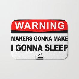 Makers gonna make, i gonna sleep Bath Mat