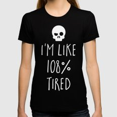 108% Tired Funny Quote LARGE Black Womens Fitted Tee