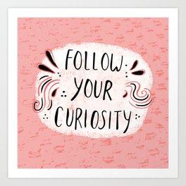 Follow your curiousity Art Print