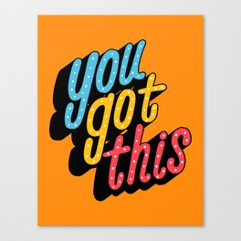 you got this x typography Canvas Print