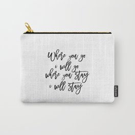 Printable Art,Bible Verse,RUTH 1:16 Where You Go I Will Go,Scripture Art,Bible Cover,Inspirational Q Carry-All Pouch