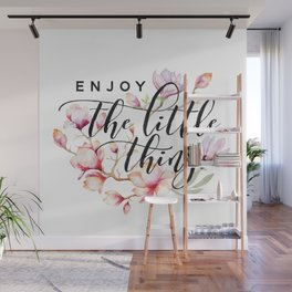 Enjoy the little things magnolias Wall Mural