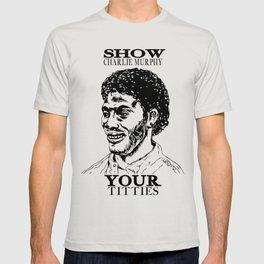 Show Charlie Murphy Your Titties T-shirt