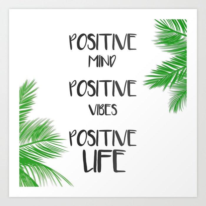 Positive Mind Positive Vibes Positive Life Art Print By