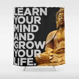 Learn Your Mind and Grow Your Life. Shower Curtain