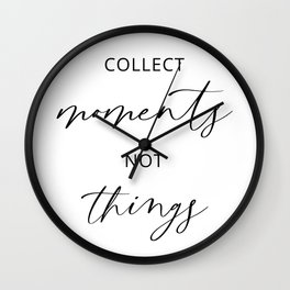 Collect Moments Not Things Wall Clock