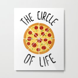 The Circle Of Life Funny Quote Metal Print