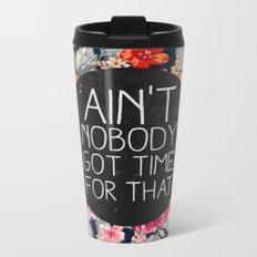 Ain't Nobody Got Time For That Metal Travel Mug