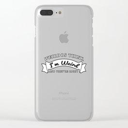 Weirdos Think I'm Weird design Funny Sarcastic graphic Clear iPhone Case