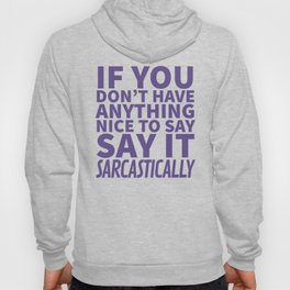 If You Don't Have Anything Nice To Say, Say It Sarcastically (Ultra Violet) Hoody