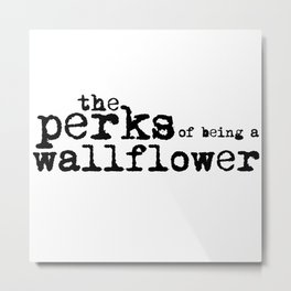 The perks of being a wallflower. Metal Print