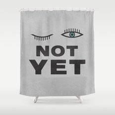 Not Yet Shower Curtain