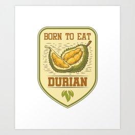 Born To Eat Durian King Of Fruit Tropical Fruits Jackfruit Art Print