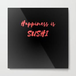Happiness is Sushi Metal Print