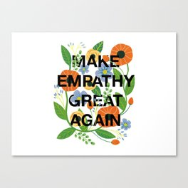 Make Empathy Great Again Canvas Print