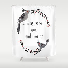 Why Are You Not Here Shower Curtain