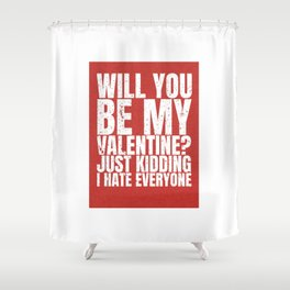will you be my valentine ? kidding new hot love 14feb 2018 Shower Curtain
