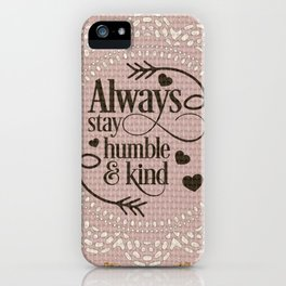 Always stay humble and kind iPhone Case