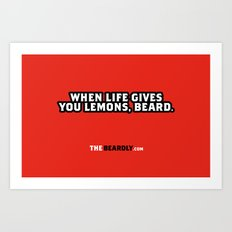 WHEN LIFE GIVES YOU LEMONS, BEARD. Art Print