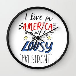 i live in america and all i got was this lousy president Wall Clock