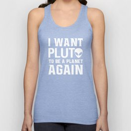 I Want Pluto to be a Planet Again Graphic Scifi T-shirt Unisex Tank Top