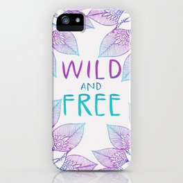 Wild an Free iPhone Case