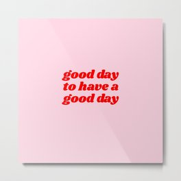 good day to have a good day Metal Print