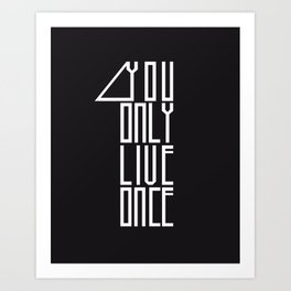 You Only Live 1 Art Print