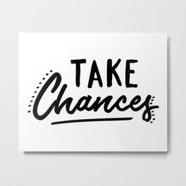 Take Chances Metal Print