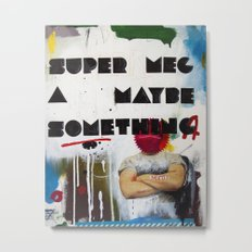 Super Mega Maybe Something Metal Print