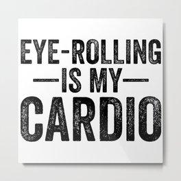 Eye Rolling Is My Cardio Metal Print
