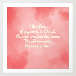 Inspiring Scripture - New Creation, 2 Corinthians 5:17 Art Print