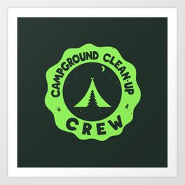 CAMPGROUND CLEANUP CREW Art Print