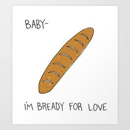 Bready for Love Art Print