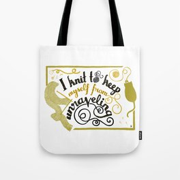 I knit to keep (myself from) unraveling. Tote Bag