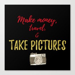 Make Money, Travel, and Take Pictures Canvas Print