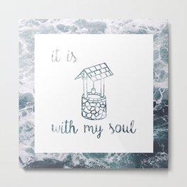 It is 'well' with my soul // Tara Metal Print