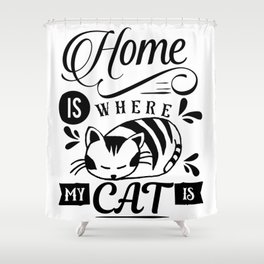 Home is where my cat is Shower Curtain