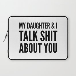 My Daughter & I Talk Shit About You Laptop Sleeve