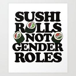 Sushi Rolls not Gender Roles Art Print