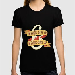Never Give In & Never Give Up T-shirt