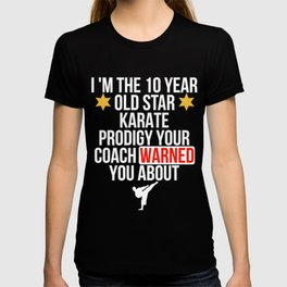 I Am The 10 Year Old Star Karate Prodigy Your Coach Warned You About T-shirt