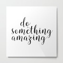 Do Something Amazing, Inspirational Quote, Typography Print Metal Print