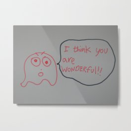 I think you are wonderful Metal Print