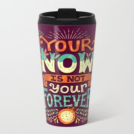 Your now is not your forever Metal Travel Mug