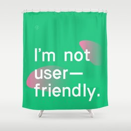 I'm not user friendly Shower Curtain