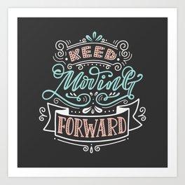 Keep Moving Forward. Art Print